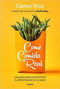 Libros Come comida real: Una guía para transformar tu alimentación y tu salud